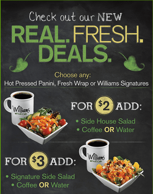 Williams Williams Fresh Cafe Canada Offers: Add Side House Fresh Salad & Cofee or Water On Deals For Only $2 & More