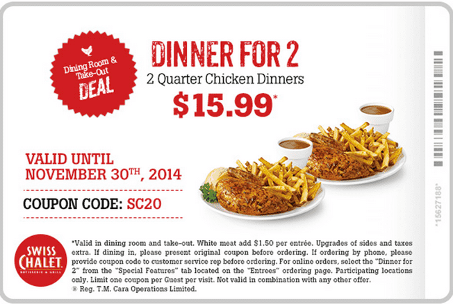 Swiss Chalet Canada Coupons Swiss Chalet Canada Coupons: Get 2 Quarter Chicken Dinners For Only $15.99! Din­ing Room & Take Out Deal